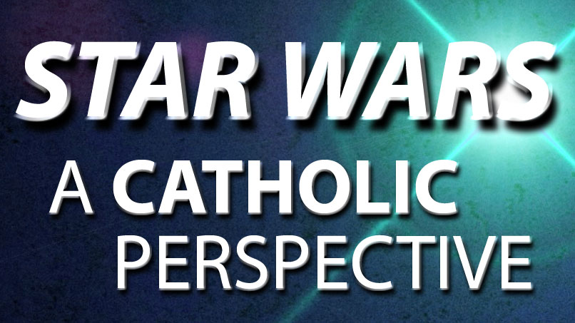 Star Wars: A Catholic Perspective